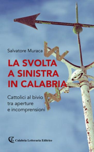 La svolta a sinistra in Calabria. Cattolici al bivio tra aperture e incomprensioni - Salvatore Muraca | Ericsfund.org
