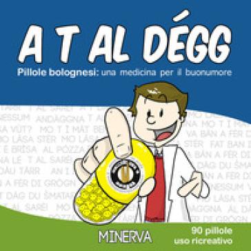 A t al dégg. Pillole bolognesi: una medicina per il buonumore - Succede solo a Bologna | Thecosgala.com
