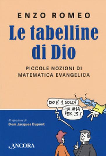 Le tabelline di Dio. Piccole nozioni di matematica evangelica - Enzo Romeo   Ericsfund.org