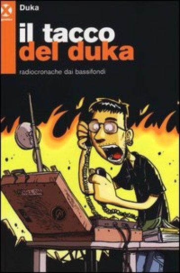 Il tacco del Duka. Radiocronache dai bassifondi - Duka |