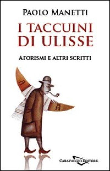 I taccuini di Ulisse. Aforismi e altri scritti - Paolo Manetti | Kritjur.org