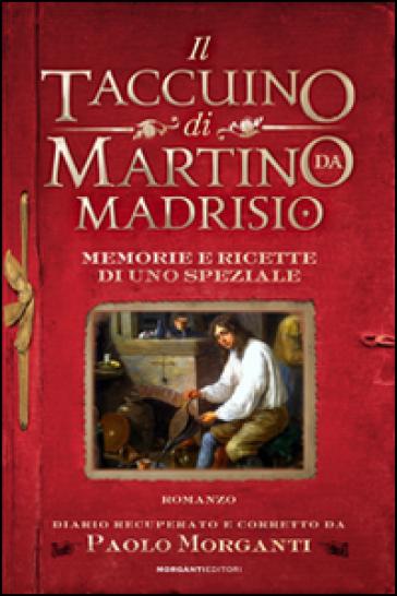Il taccuino di Martino da Madrisio. Memorie e ricette di uno speziale - Paolo Morganti |