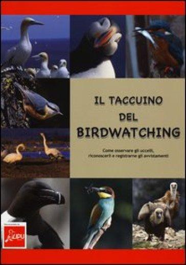 Il taccuino del birdwatching. Come osservare gli uccelli, riconoscerli e registrarne gli avvistamenti - Giuseppe Brillante | Jonathanterrington.com