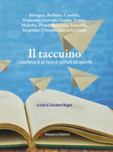 Il taccuino. L'esperienza di un corso di scrittura sul racconto - S. Mugno  