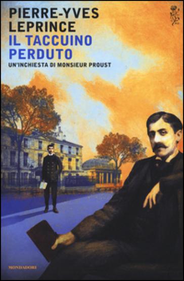 Il taccuino perduto. Un'inchiesta di Monsieur Proust - Pierre-Yves Leprince |