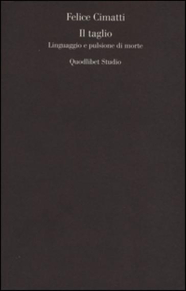 Il taglio. Linguaggio e pulsione di morte - Felice Cimatti pdf epub