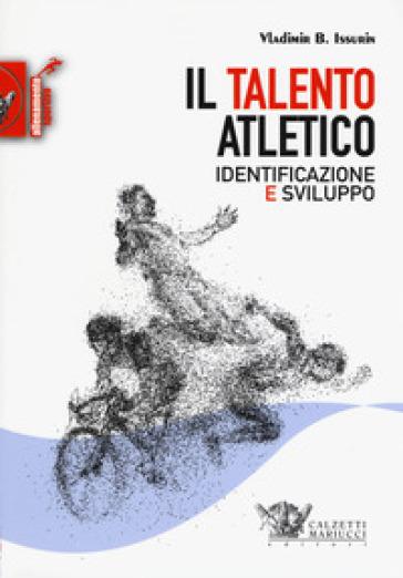Il talento atletico. Identificazione e sviluppo - Vladimir B. Issurin | Thecosgala.com