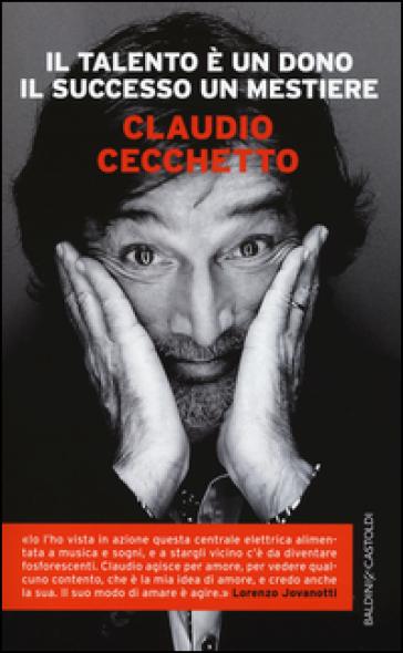 Il talento è un dono il successo un mestiere - Claudio Cecchetto | Thecosgala.com