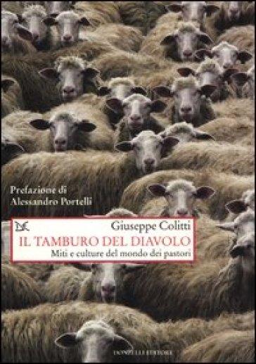 Il tamburo del diavolo. Miti e culture del mondo dei pastori - Giuseppe Colitti |