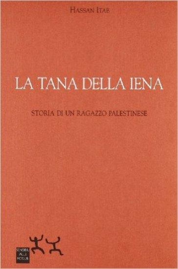 La tana della iena. Storia di un ragazzo palestinese - Hassan Itab   Jonathanterrington.com