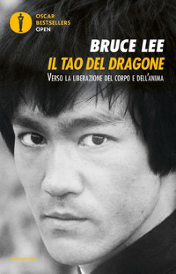 Il tao del dragone. Verso la liberazione del corpo e dell'anima - Bruce Lee |