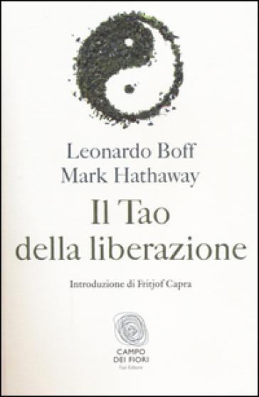 Il tao della liberazione. Esplorando l'ecologia della trasformazione - Leonardo Boff pdf epub