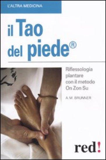 Il tao del piede. Riflessologia plantare con il metodo On Zon Su - Anna M. Brunner |