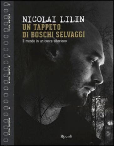 Un tappeto di boschi selvaggi. Il mondo in un cuore siberiano. Ediz. a colori - Nicolai Lilin   Thecosgala.com