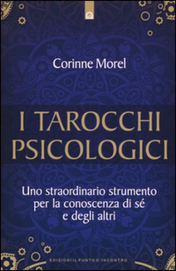 I tarocchi psicologici. Uno straordinario strumento per la conoscenza di sé e degli altri - Corinne Morel | Thecosgala.com
