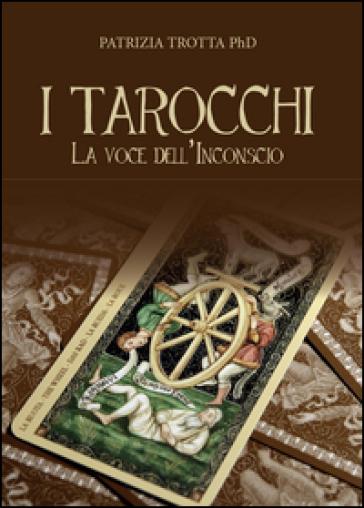 I tarocchi. La voce dell'inconscio - Patrizia Trotta pdf epub