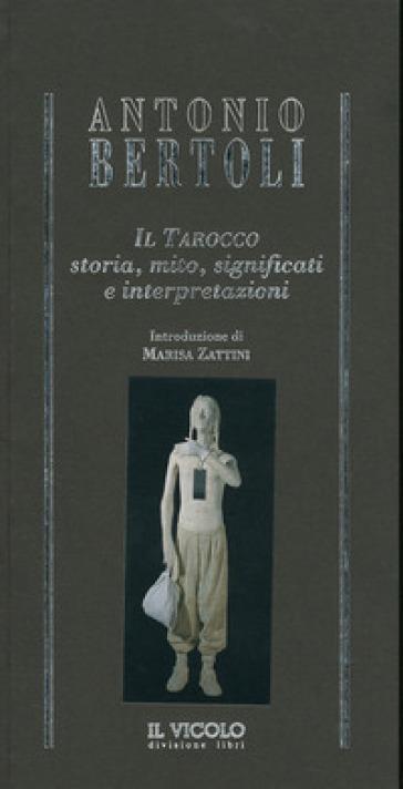 Il tarocco. Storia, mito, significati e interpretazioni - Antonio Bertoli | Jonathanterrington.com
