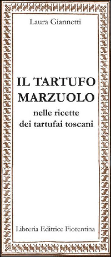 Il tartufo marzuolo nelle ricette dei tartufai toscani - Laura Giannetti | Jonathanterrington.com