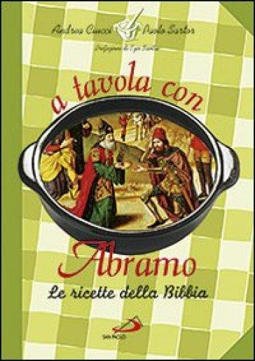 A tavola con Abramo. Le ricette della Bibbia - Paolo Sartor  