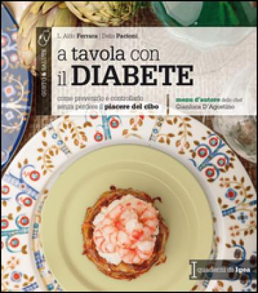 A tavola con il diabete. Come prevenirlo e controllarlo senza perdere il piacere del cibo - Aldo L. Ferrara | Thecosgala.com