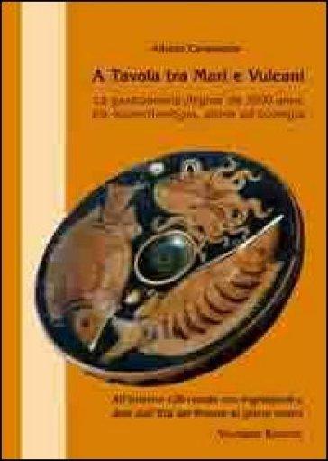 A tavola tra mari e vulcani. La gastronomia flegrea da 3500 anni, tra bioarcheologia, storia ed ecologia - Alfredo Carannante  
