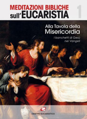 Alla tavola della misericordia. I banchetti di Gesù nei Vangeli - S. Rizieri |