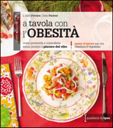 A tavola con l'obesità. Come prevenirla e controllarla senza perdere il piacere del cibo - Aldo L. Ferrara  