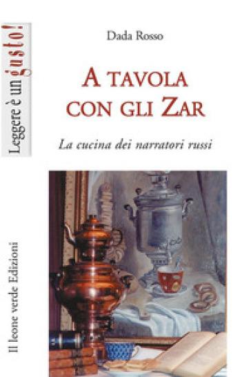 A tavola con gli zar. La cucina dei narratori russi - Dada Rosso |