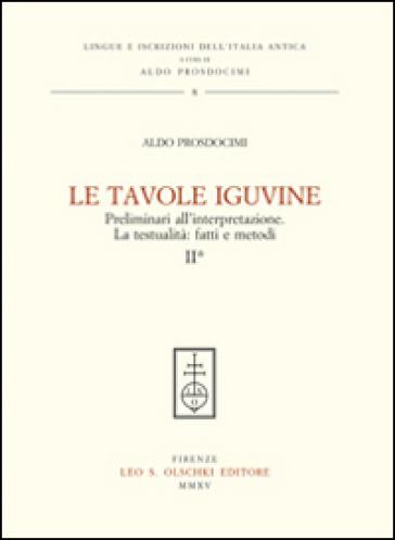 Le tavole Iguvine. Preliminari all'interpretazione. La testualità. Fatti e metodi. 2. - Aldo L. Prosdocimi |