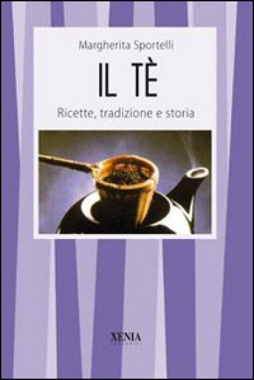 Il tè. Ricette, tradizioni e storia - Margherita Sportelli | Rochesterscifianimecon.com