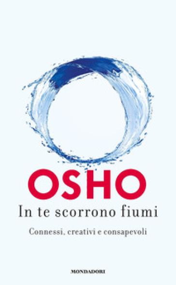 In te scorrono fiumi. Connessi, creativi e consapevoli - Osho | Thecosgala.com