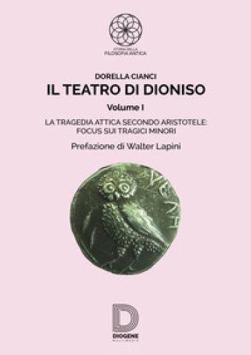 Il teatro di Dioniso. 1: La tragedia attica secondo Aristotele. Focus sui tragici minori - Dorella Cianci | Thecosgala.com