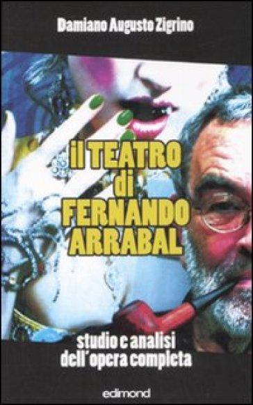 Il teatro di Fernando Arrabal. Studio e analisi dell'opera completa - Damiano A. Zigrino | Rochesterscifianimecon.com