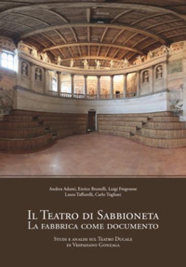 Il teatro di Sabbioneta. La fabbrica come documento. Studi e analisi sul Teatro Ducale di Vespasiano Gonzaga - Andrea Adami   Ericsfund.org