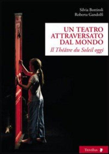Un teatro attraversato dal mondo. Il Théatre du Soleil oggi - Roberta Gandolfi | Rochesterscifianimecon.com