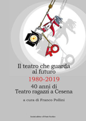 Il teatro che guarda al futuro. 40 anni di Teatro ragazzi al Bonci - F. Pollini   Thecosgala.com