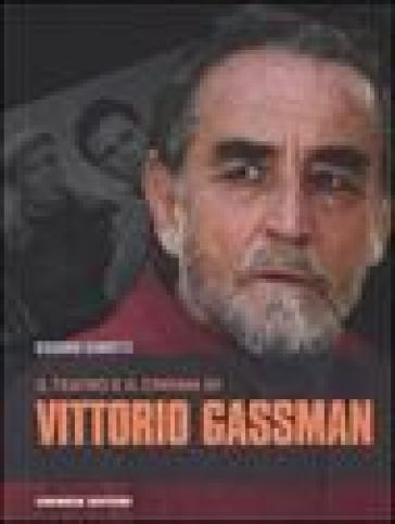 Il teatro e il cinema di Vittorio Gassman - Giacomo Gambetti |