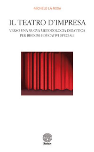 Il teatro d'impresa. Verso una nuova metodologia didattica per bisogni educativi speciali - Michele La Rosa | Thecosgala.com