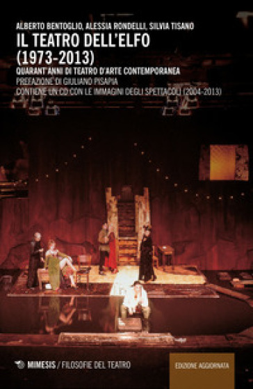 Il teatro dell'Elfo (1973-2013). Quarant'anni di teatro d'arte contemporaneo. Con CD-ROM - Alberto Bentoglio | Ericsfund.org