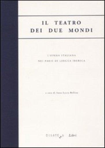 Il teatro dei due mondi. L'opera italiana nei paesi di lingua iberica -  pdf epub