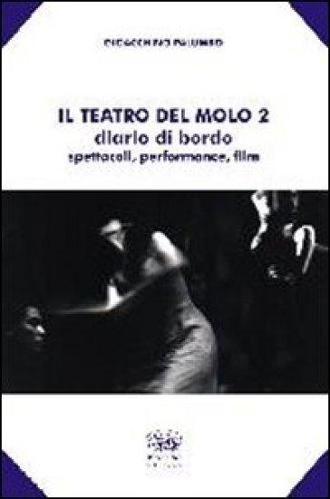 Il teatro del molo 2. Diario di bordo. Spettacoli, performance, film - Gioacchino Palumbo |