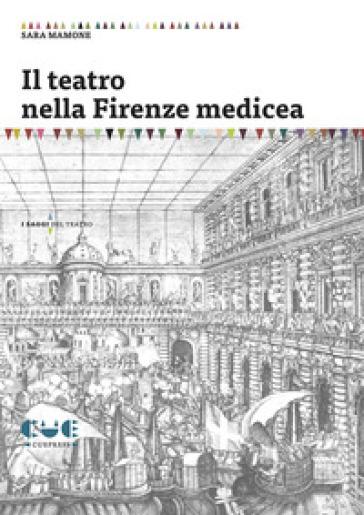 Il teatro nella Firenze medicea - Sara Mamone |