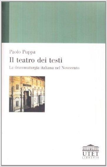 Il teatro dei testi. La drammaturgia italiana nel Novecento - Paolo Puppa |