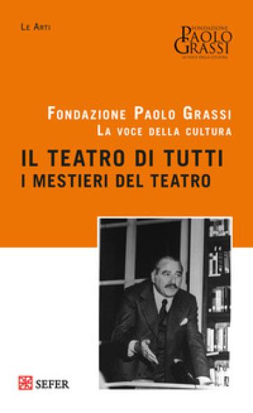 Il teatro di tutti. I mestieri del teatro - Fondazione Paolo Grassi | Jonathanterrington.com