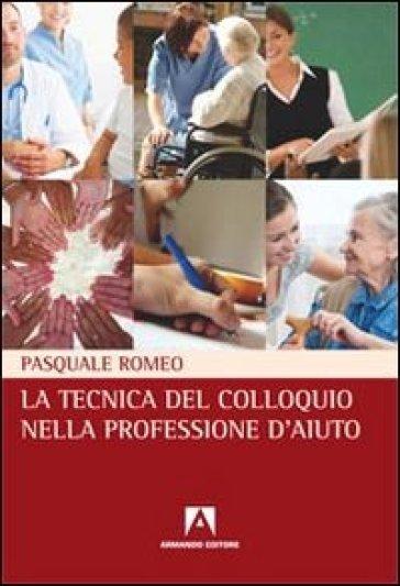 La tecnica del colloquio nella professione d'aiuto - Pasquale Romeo |