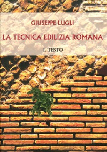 La tecnica edilizia romana con particolare riguardo a Roma e Lazio - Giuseppe Lugli |