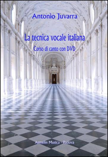 La tecnica vocale italiana. Corso di canto. Con DVD - Antonio Juvarra |