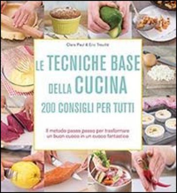 Le tecniche base della cucina. 200 consigli per tutti - Clara Paul |