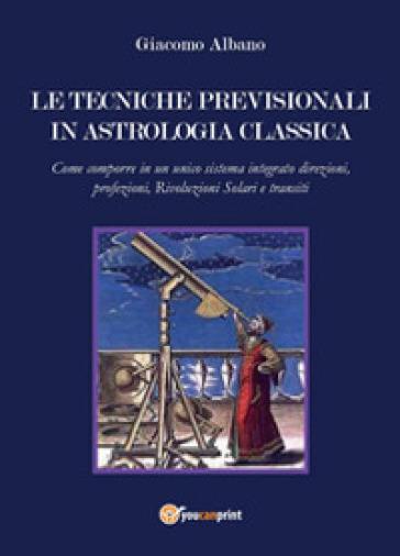 Le tecniche previsionali in astrologia classica - Giacomo Albano |