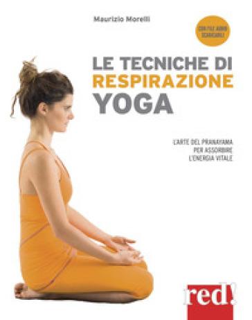 Le tecniche di respirazione yoga. L'arte del Pranayama per assorbire l'energia vitale. Con File audio per il download - Maurizio Morelli   Thecosgala.com